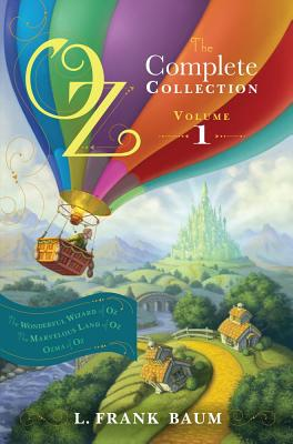 Oz, the Complete Collection, Volume 1: The Wonderful Wizard of Oz; The Marvelous Land of Oz; Ozma of Oz, Baum, L. Frank