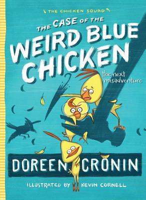 The Case of the Weird Blue Chicken: The Next Misadventure (The Chicken Squad), Doreen Cronin
