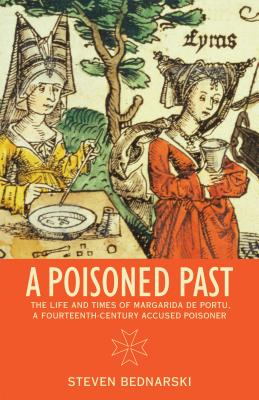 Image for A Poisoned Past: The Life and Times of Margarida de Portu, a Fourteenth-Century Accused Poisoner (Thinking Historically)