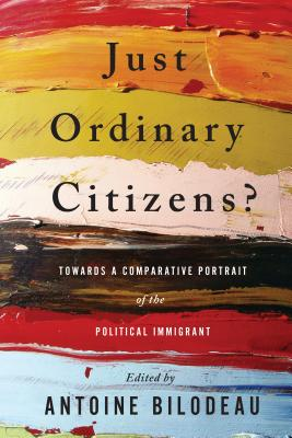 Image for JUST ORDINARY CITIZENS? TOWARDS A COMPARATIVE PORTRAIT OF THE POLITICAL IMMIGRANT