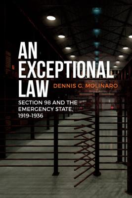 Image for An Exceptional Law: Section 98 and the Emergency State, 1919-1936 (Canadian Social History Series)