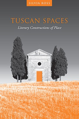 Tuscan Spaces Literary Constructions of Place
