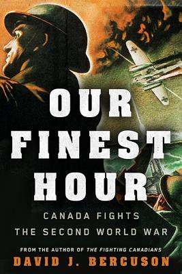 Image for Our Finest Hour: Canada Fights the Second World War