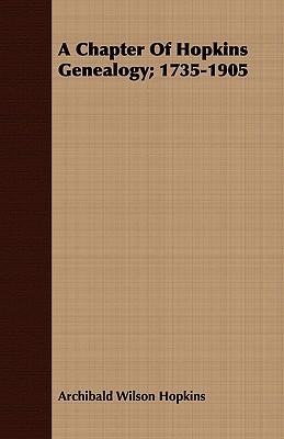 A Chapter Of Hopkins Genealogy; 1735-1905, Hopkins, Archibald Wilson