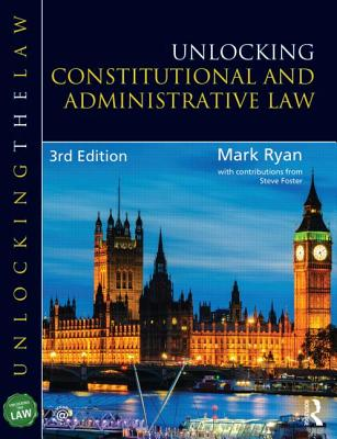 Unlocking Constitutional and Administrative Law (Unlocking the Law), Ryan, Mark; Foster, Steve; Ryan, Mark; Foster, Steve