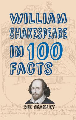 William Shakespeare in 100 Facts, Zoe Bramley