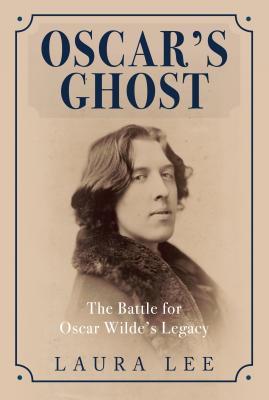 Oscar's Ghost: The Battle for Oscar Wilde's Legacy