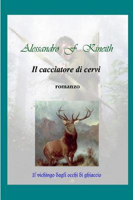 Il cacciatore di cervi (Italian Edition), Kineith, Alessandro F.