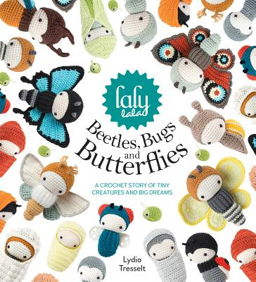 Image for Lalylala's Beetles Bugs and Butterflies: A Crochet Story of Tiny Creatures and Big Dreams