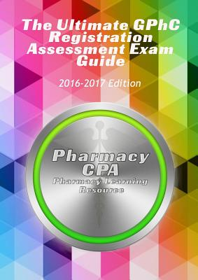 The Ultimate GphC Registration Assessment Exam Guide, Cpa, Pharmacy