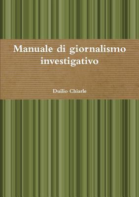 Manuale di giornalismo investigativo (Italian Edition), Chiarle, Duilio
