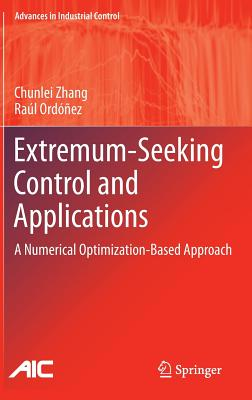 Extremum-Seeking Control and Applications: A Numerical Optimization-Based Approach (Advances in Industrial Control), Zhang, Chunlei; Ord��ez, Ra�l