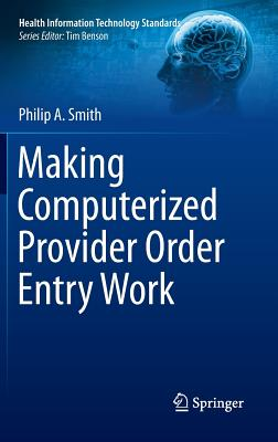 Image for Making Computerized Provider Order Entry Work (Health Information Technology Standards)