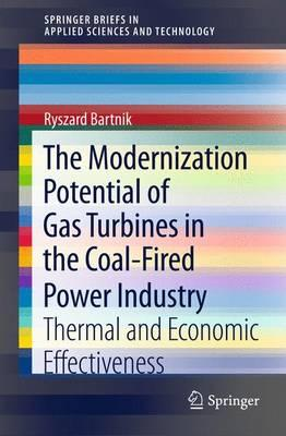 Image for The Modernization Potential of Gas Turbines in the Coal-Fired Power Industry: Thermal and Economic Effectiveness (SpringerBriefs in Applied Sciences and Technology)