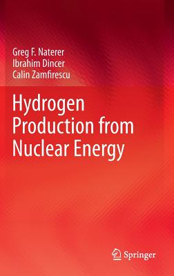 Hydrogen Production from Nuclear Energy (Lecture Notes in Energy), Naterer, Greg F; Dincer, Ibrahim; Zamfirescu, Calin