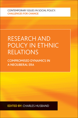 Image for Research and Policy in Ethnic Relations: Compromised Dynamics in a Neoliberal Era (Contemporary Issues in Social Policy: Challenges for Change)