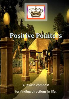 Positive Pointers - A Jewish compass for finding direction in life., of Heichal Hakodesh Breslov, Mohorosh