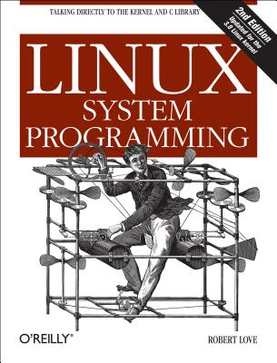 Image for Linux System Programming: Talking Directly To The Kernel And C Library
