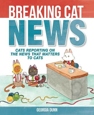 Image for Breaking Cat News: Cats Reporting on the News that Matters to Cats