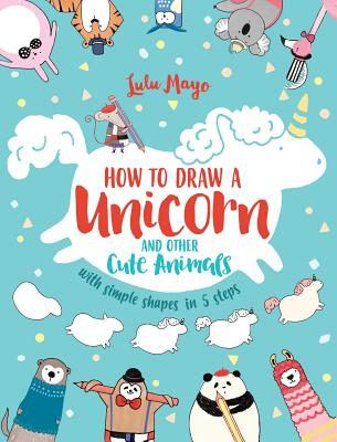 Image for How to Draw a Unicorn and Other Cute Animals with Simple Shapes in 5 Steps