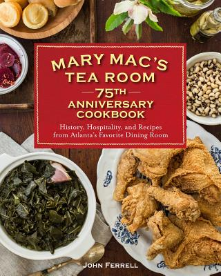 Image for MARY MAC'S TEA ROOM 75TH ANNIVERSARY COOKBOOK: HISTORY, HOSPITALITY, AND RECIPES FROM ATLANTA'S FAVO