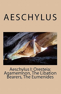 Image for Aeschylus I: Oresteia: Agamemnon, The Libation Bearers, The Eumenides