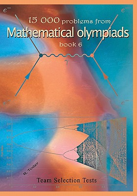 15 000 problems from Mathematical Olympiads book6: Team Selection Tests, Todev, R.