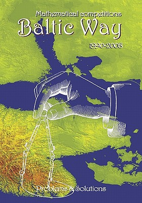 Mathematical Competitions Baltic Way 1990-2008: Problems and Solutions, Todev, R.