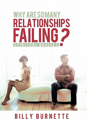 Image for Why Are So Many Relationships Failing?: Spiritual Bruises