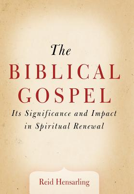 The Biblical Gospel: Its Significance and Impact in Spiritual Renewal, Hensarling, Reid