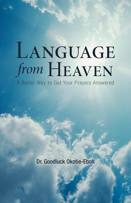 Language from Heaven: A Better Way to Get Your Prayers Answered, Okotie-Eboh, Dr. Goodluck