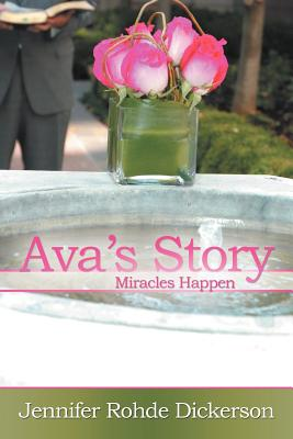 Ava's Story: Miracles Happen, Dickerson, Jennifer Rohde