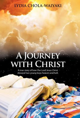 A Journey with Christ: A True Story of How Our Lord Jesus Christ, Chola-Waiyaki, Lydia