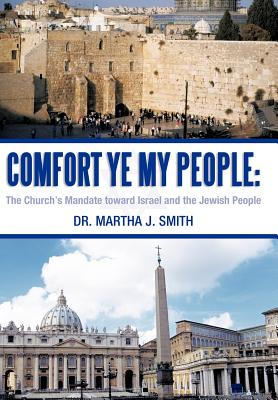 Comfort Ye My People: The Church's Mandate Toward Israel and the Jewish People, Smith, Martha J.; Smith, Dr Martha J.