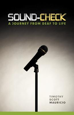 Sound-Check: A Journey From Deaf to Life, Mauricio, Timothy Scott