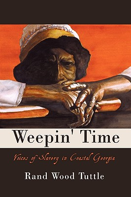 Image for Weepin' Time: Voices of Slavery in Coastal Georgia