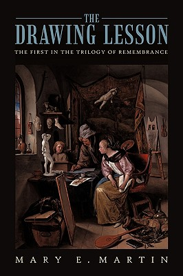 The Drawing Lesson: The First in the Trilogy of Remembrance, Martin, Mary E.
