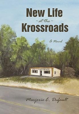 New Life at the Krossroads: A Novel, Dufault, Marjorie E.