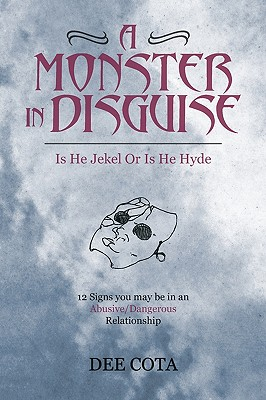 A Monster In Disguise/Is He Jekel Or Is He Hyde: 12 Signs you may be in an abusive/Dangerous/Relationship, Cota, Dee