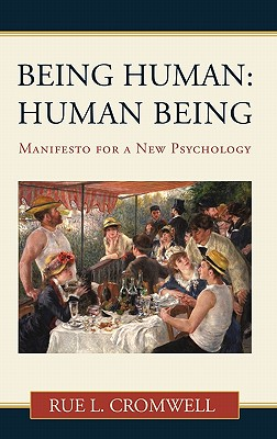 Being Human: Human Being: Manifesto for a New Psychology, Cromwell, Rue L.