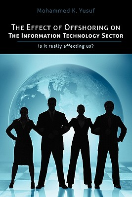 The Effect of Offshoring on the Information Technology Sector: Is It Really Affecting Us, Yusuf, Mohammed K.