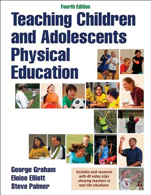Teaching Children and Adolescents Physical Education 4th Edition With Web Resource, Graham, George; Elliott, Eloise; Palmer, Steve