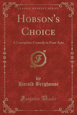 Image for HOBSON'S CHOICE A THREE ACT COMEDY