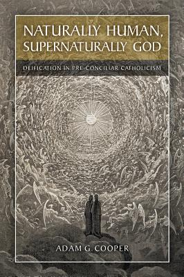 Image for Naturally Human, Supernaturally God: Deification in Pre-conciliar Catholicism
