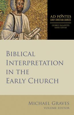 Biblical Interpretation in the Early Church (Ad Fontes: Early Christian Sources), Michael Graves