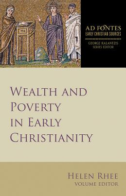 Wealth and Poverty in Early Christianity (Ad Fontes: Early Christian Sources), Helen Rhee