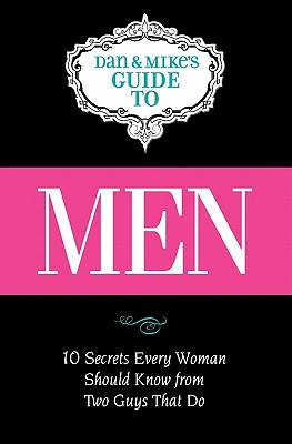 Men: Ten Secrets Every Woman Should Know from Two Guys That Do, Lindstrom, Mike; Lier, Dan