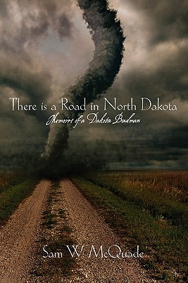 There is a Road in North Dakota: Memoirs of a Dakota Budman, McQuade, Sam W.