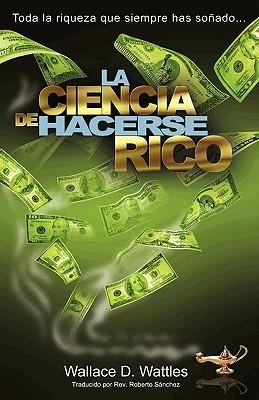Image for La Ciencia de Hacerse Rico: Toda la riqueza que siempre has soñado . . . (Spanish Edition)