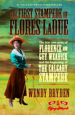 Image for The First Stampede of Flores LaDue: The True Love Story of Florence and Guy Weadick and the Beginning of the Calgary Stampede